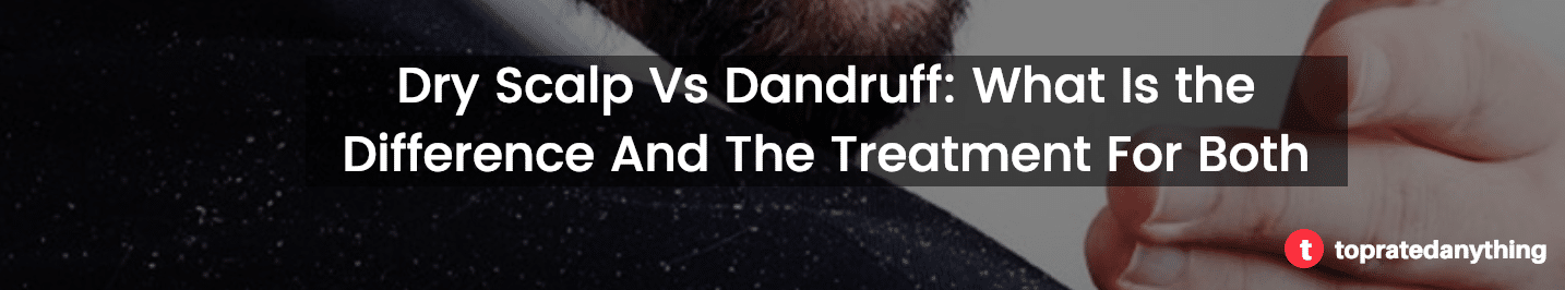 treating dandruff and dry-scalp